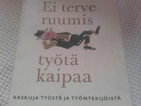 Ei terve ruumis työltä kaipaa - K. Wäyrynen, Muut kirjat ja lehdet, Kirjat ja lehdet, Loppi, Tori.fi