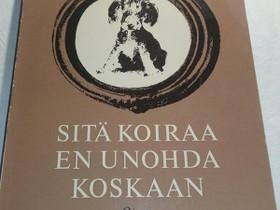 Sitä koiraa en unohda koskaan - Otava, Harrastekirjat, Kirjat ja lehdet, Loppi, Tori.fi